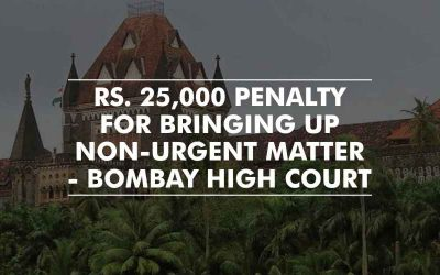 Bombay HC imposed 25,000 penalty for bringing up non-urgent matter