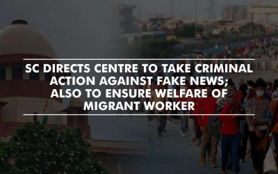 SC directs Centre to take criminal action against fake news; also to ensure welfare of migrant worker