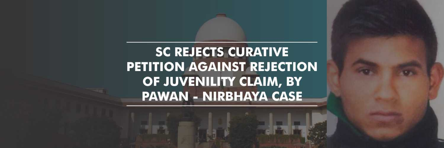Curative petition against the dismissal of juvenility claim, rejected by SC – Nirbhaya Case