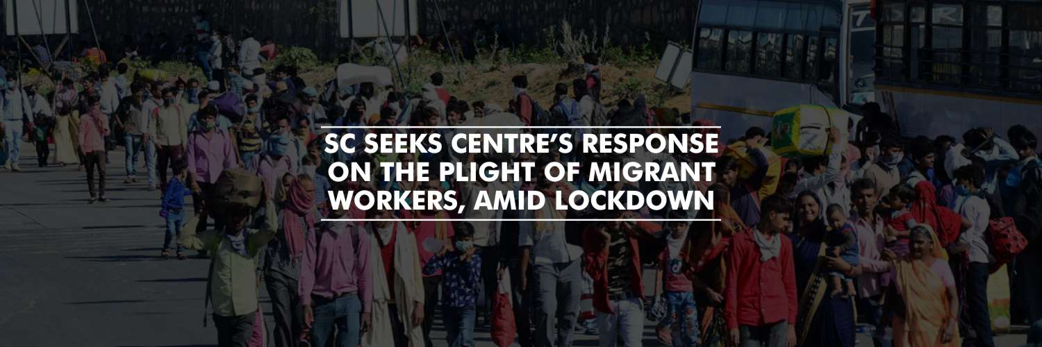 SC seeks Centre's response on plight of migrant workers, amid lockdown
