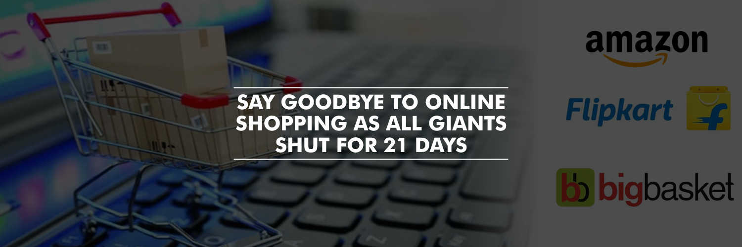 Say goodbye to online shopping as all giants shut for 21 days