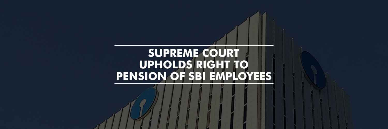 SC Upholds Right to Pension of State Bank of India Employees