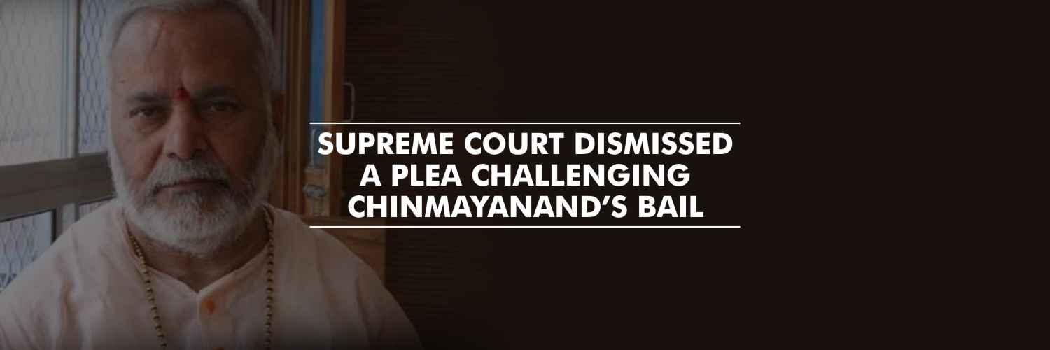 Plea challenging Chinmayanand's bail dismissed by Supreme Court