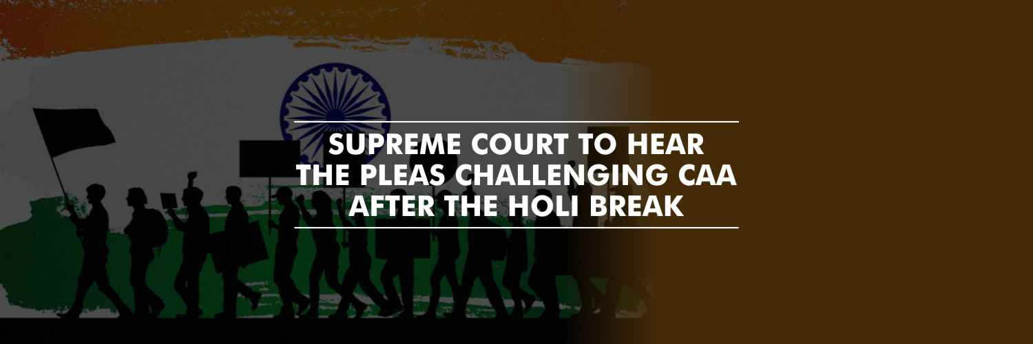 Supreme Court to hear pleas challenging Citizenship Amendment Act after Holi