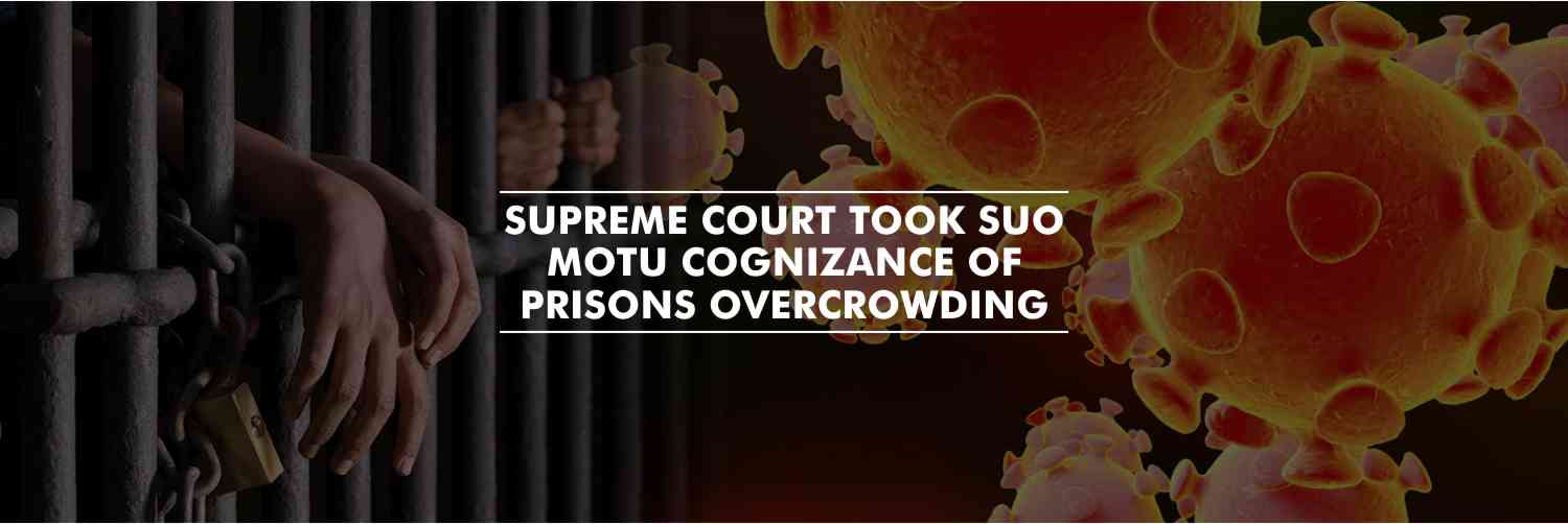 Suo motu cognizance of overcrowding of prisons – Supreme Court on Coronavirus