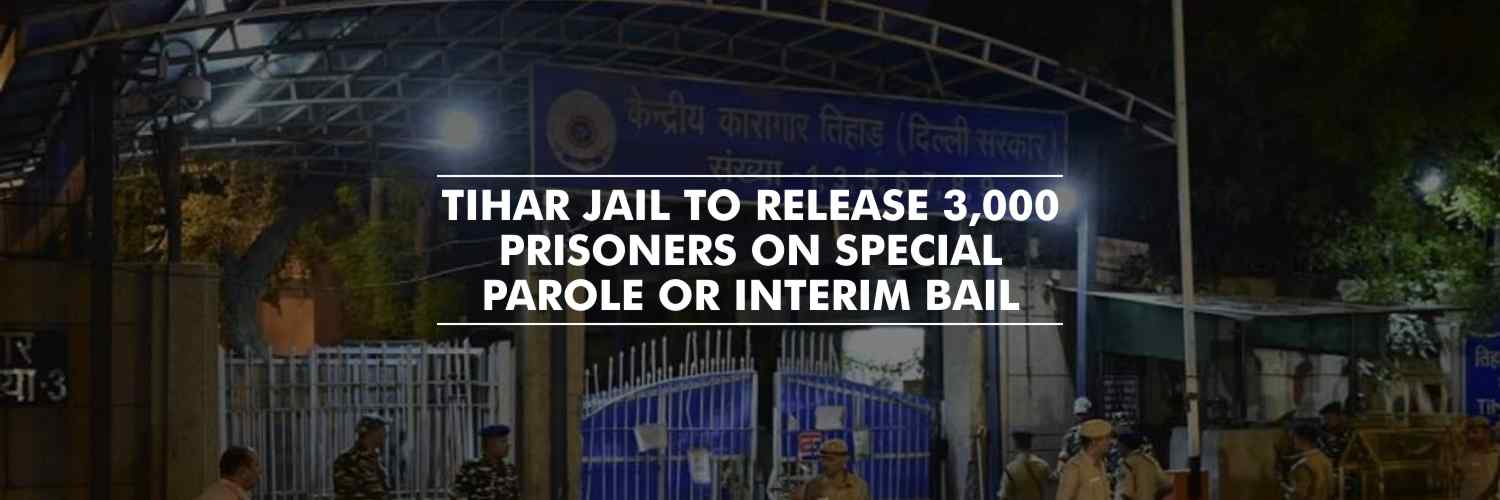 Tihar Jail to Release 3,000 prisoners on Special Parole or Interim bail