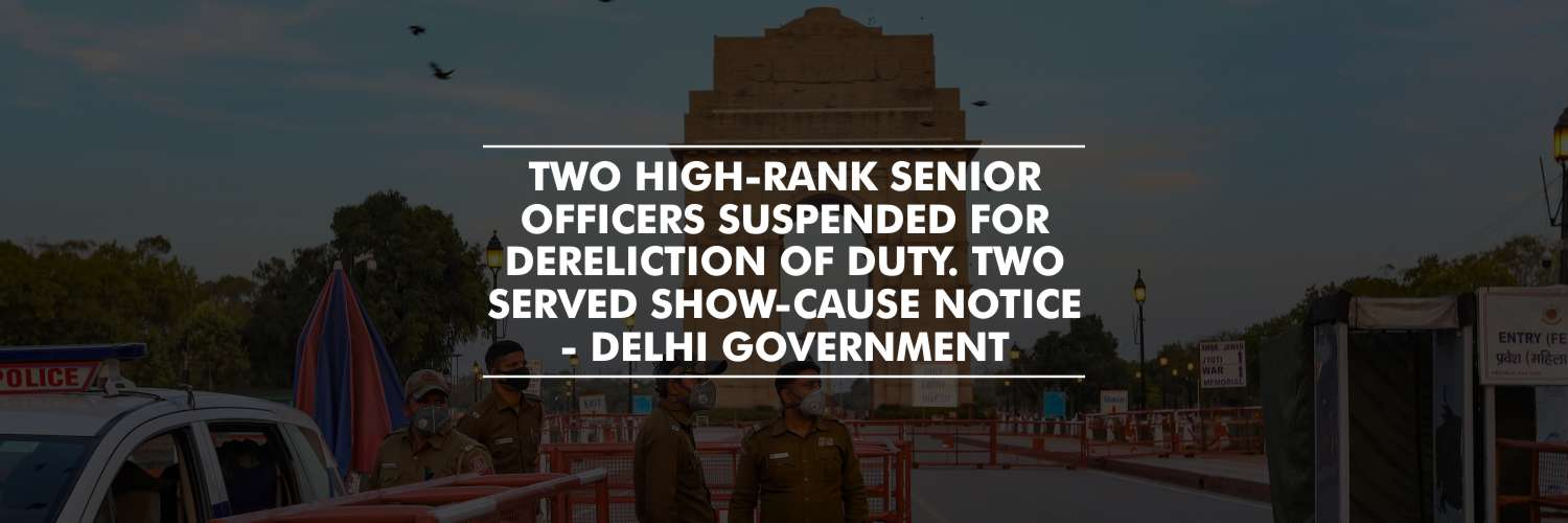 Two Delhi government officers suspended for dereliction of duty during lockdown; two other officers served show-cause notices