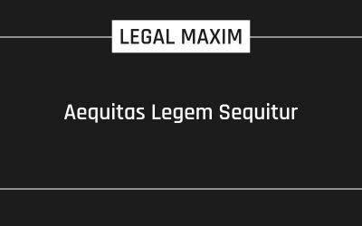 Aequitas Legem Sequitur