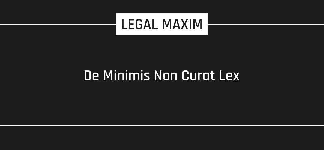 De Minimis Non Curat Lex