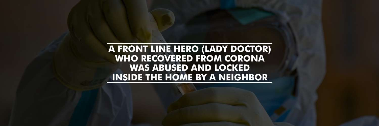A Woman Doctor Who Recovered From COVID-19 Was Abused and Locked Inside Her Home by Neighbor