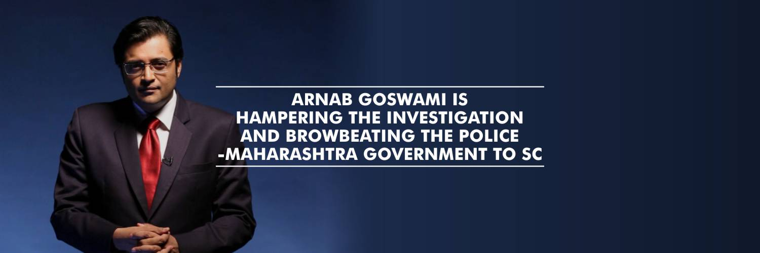 Maharashtra Government moves SC against Arnab Goswami, alleging him of Hampering Investigation and Browbeating Police