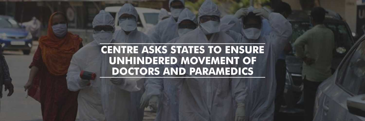 Centre Asks States to Ensure Unhindered Movement of Doctors and Paramedics