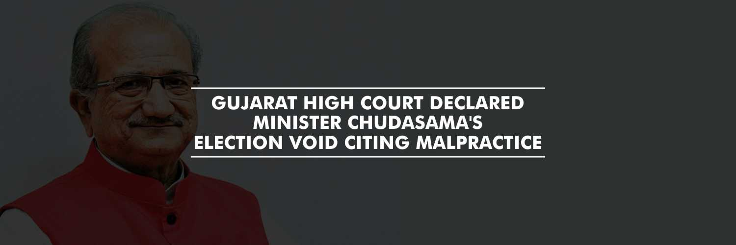 Gujarat High Court declared Minister Chudasama's election void citing malpractice