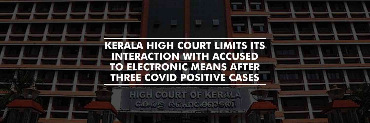 Kerala HC orders production of accused through electronic means, after 3 remand prisoners test positive for COVID-19 in the state