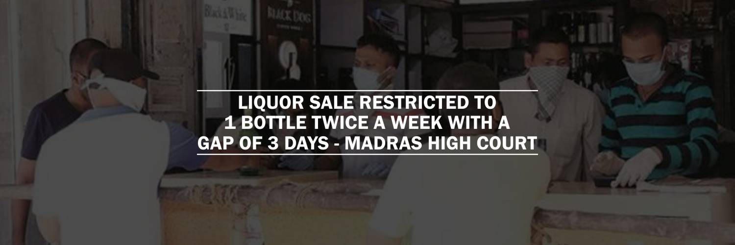 Only One Bottle Of Liquor Purchase Allowed Twice A Week With A Gap Of 3 Days – Madras HC Guidelines On Liquor Sale