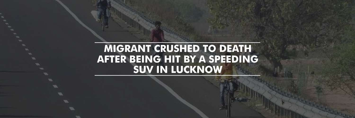 Migrant Crushed to Death After Being Hit by a Speeding SUV in Lucknow