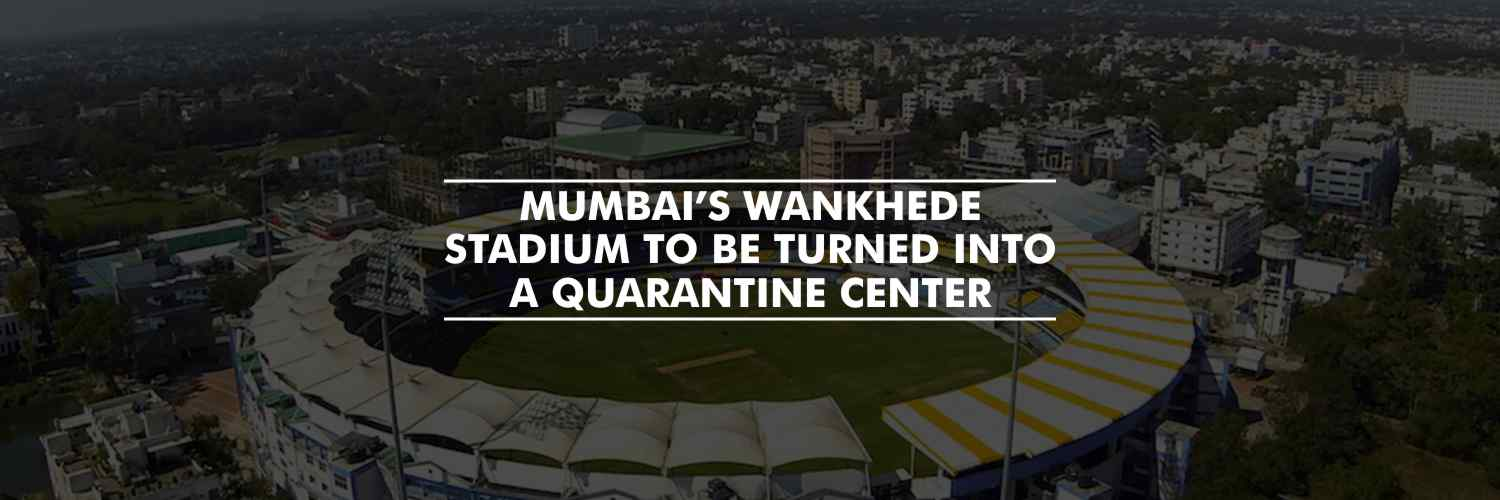 Mumbai's Wankhede Stadium to Be Turned Into a Quarantine Centre