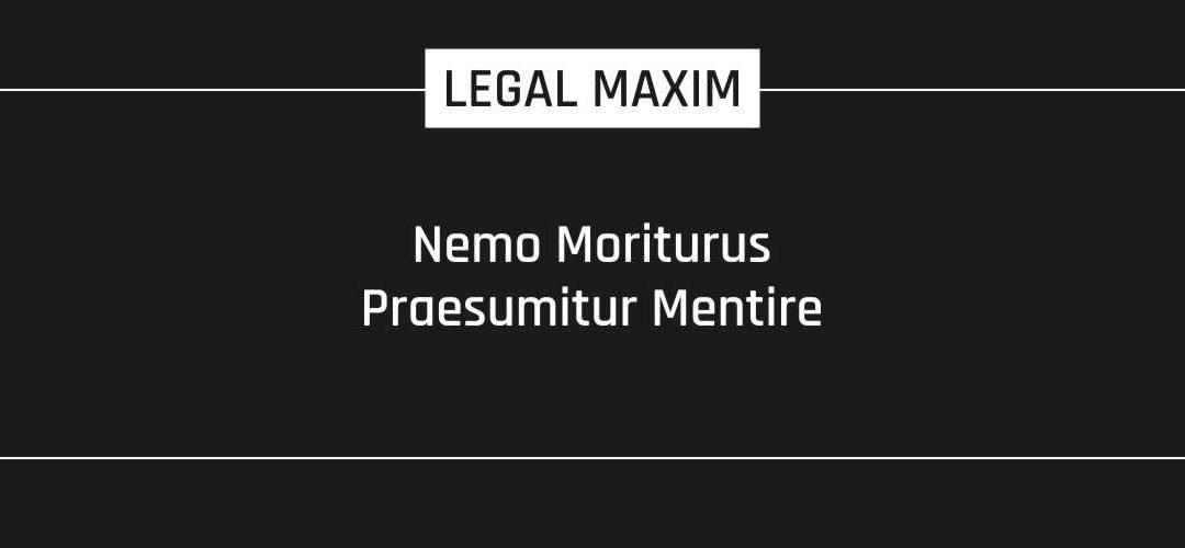 Nemo Moriturus Praesumitur Mentire