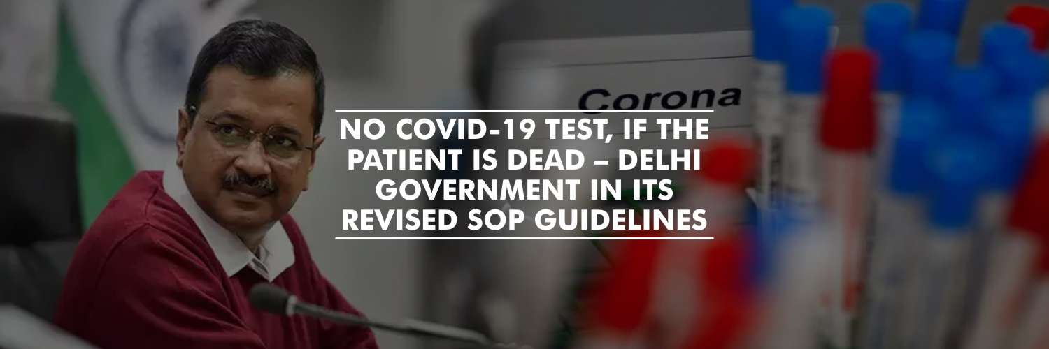 No COVID-19 test, if the patient is dead – Delhi government in its revised SOP guidelines