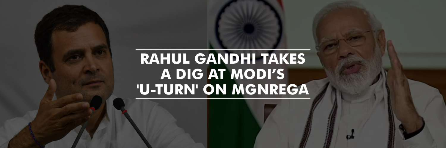 Rahul Gandhi takes a dig at Modi's 'U-turn' on MGNREGA
