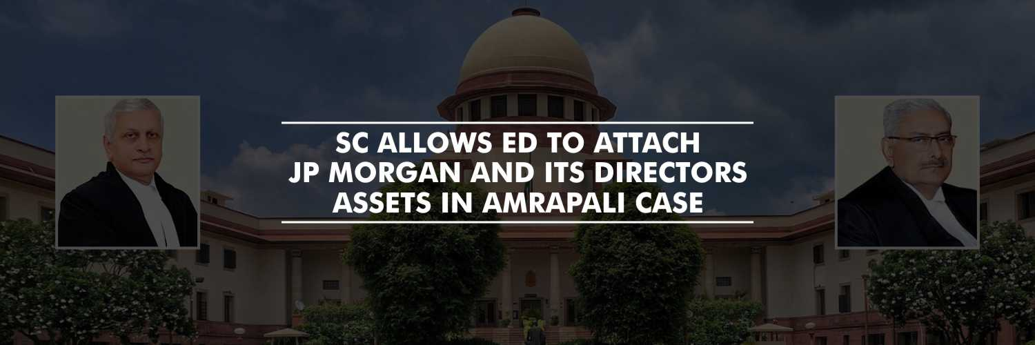 SC allows ED to attach JP Morgan and its Directors assets in Amrapali case