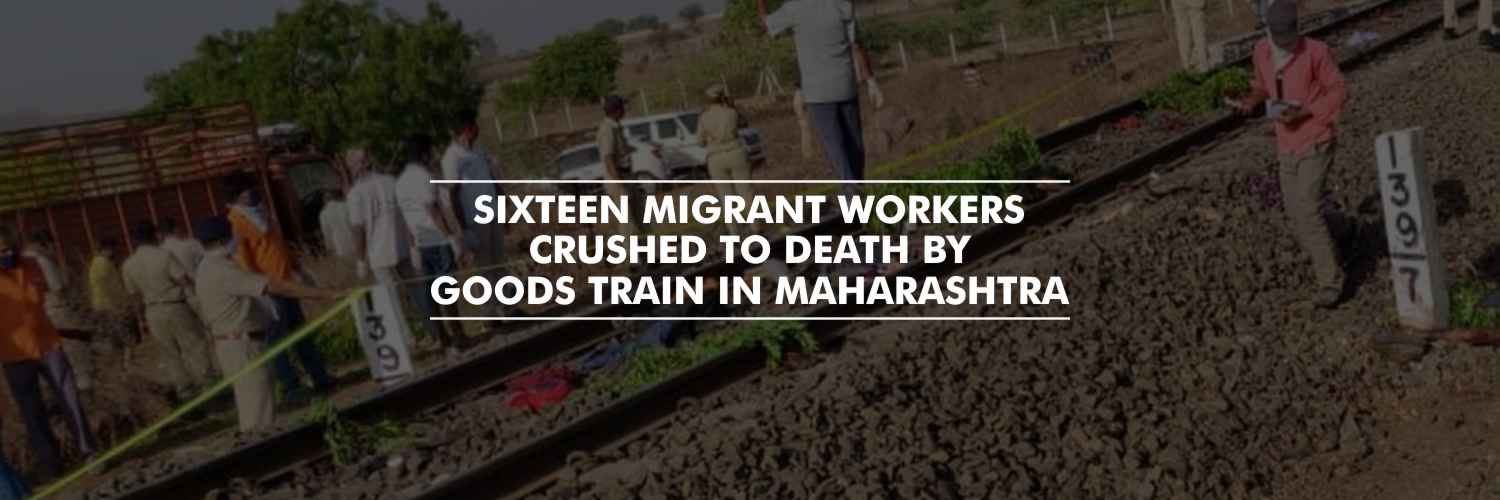 Sixteen Migrant Workers Crushed to Death by a Goods Train in Maharashtra