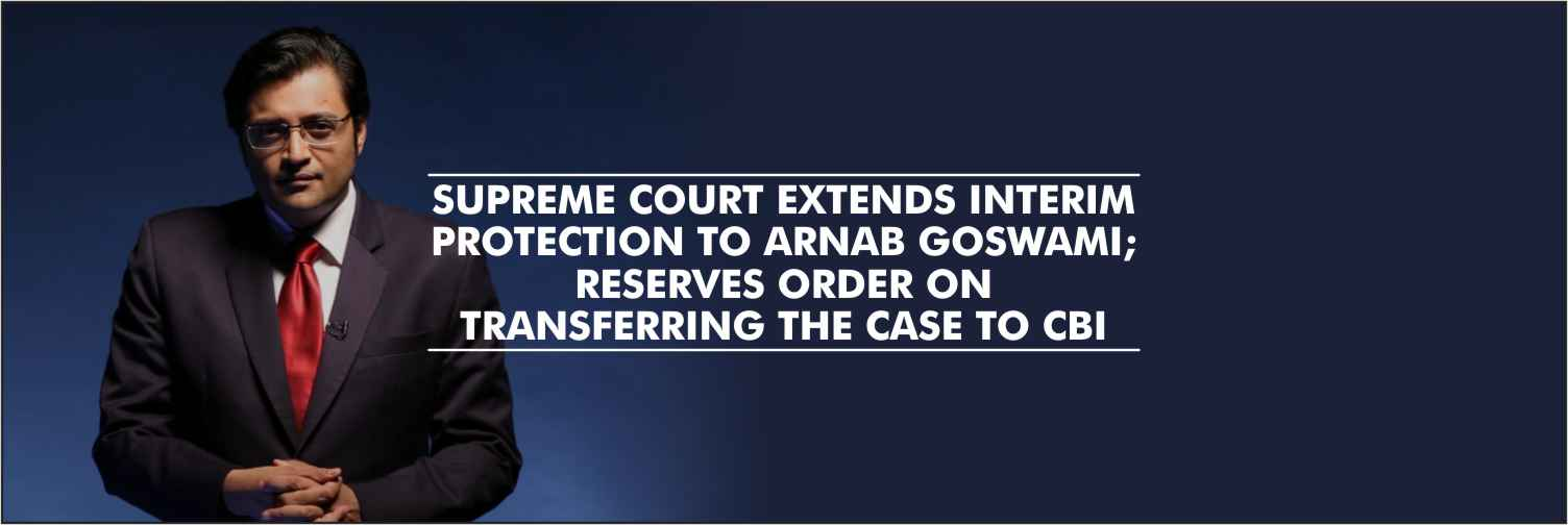 Supreme Court Extends Interim Protection to Arnab Goswami; Reserves Order on Transferring the Case to CBI