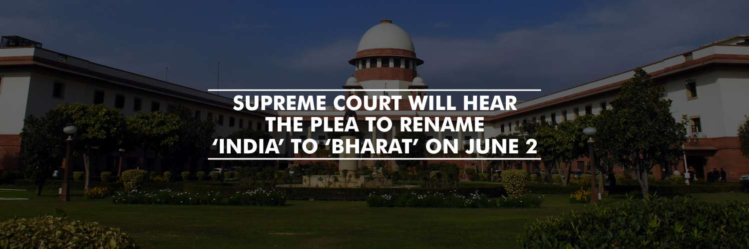 SC to hear plea seeking to rename 'India' to 'Bharat' on June 2