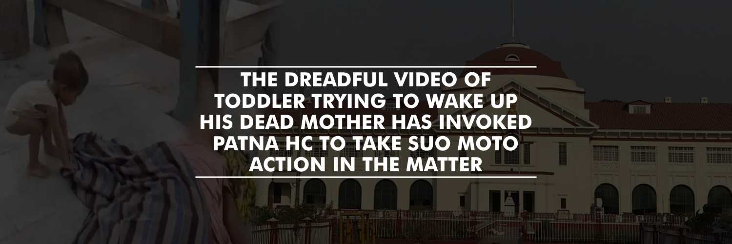 Patna HC takes suo moto cognizance on a viral video of toddler trying to wake up dead mother
