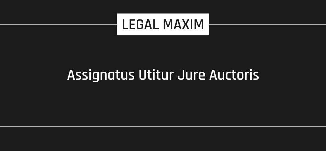 Assignatus Utitur Jure Auctoris