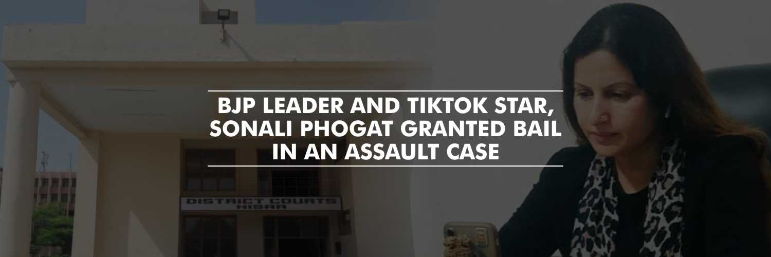 BJP Leader and TikTok Star, Sonali Phogat Granted Bail in an Assault Case