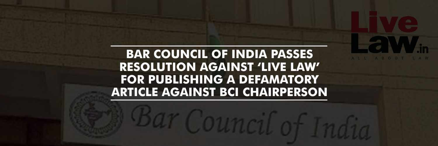 Bar Council of India passes resolution against 'Live Law' for publishing a defamatory article against BCI chairperson