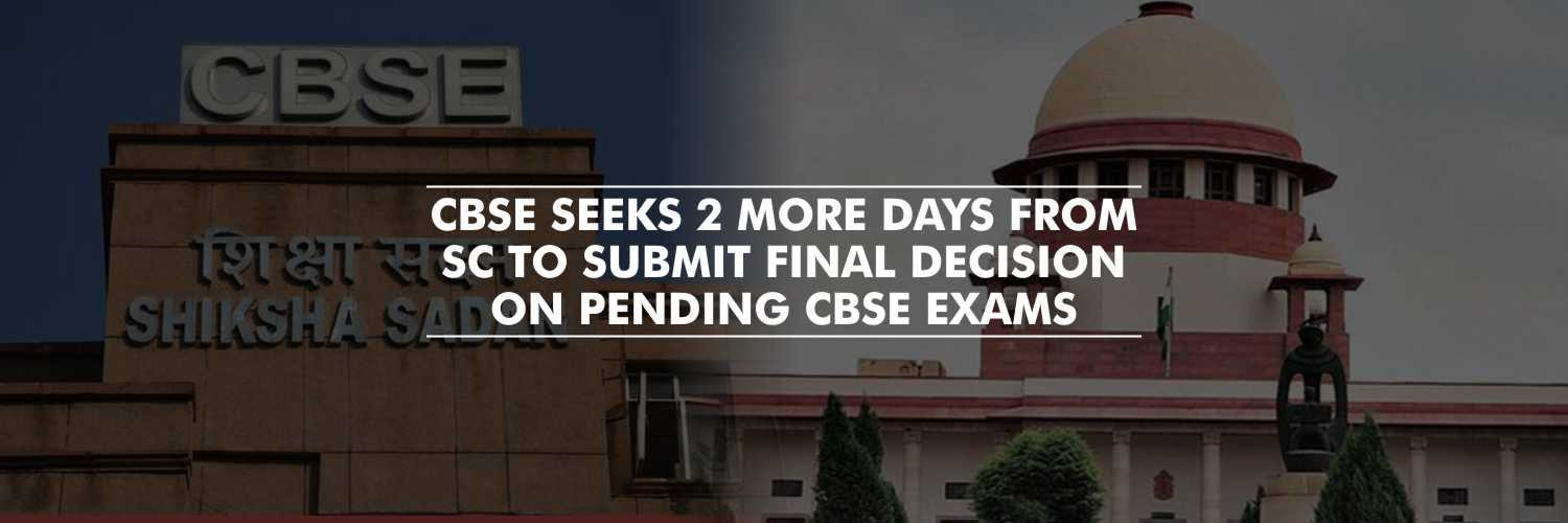 CBSE Seeks 2 More Days From SC to Submit Final Decision on Pending CBSE Exams