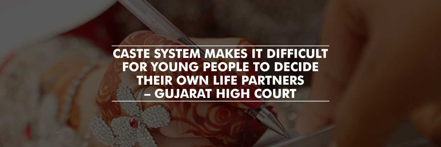 Caste System Makes It Difficult for Young People to Decide Their Own Life Partners – Gujarat HC