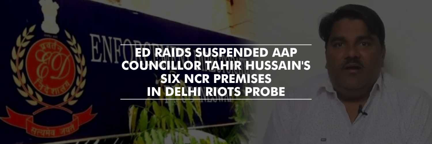 ED raids Suspended AAP Councillor Tahir Hussain's six NCR premises in Delhi Riots Probe