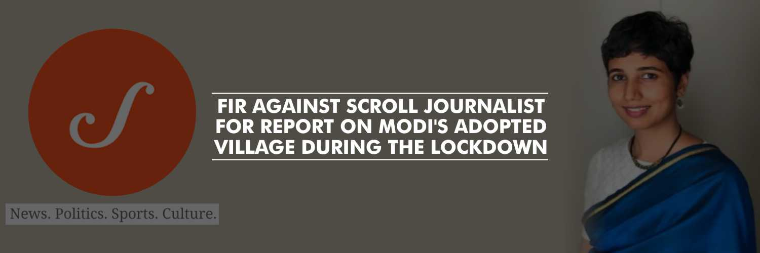 FIR against Scroll journalist for a report on Modi's Adopted Village during the lockdown