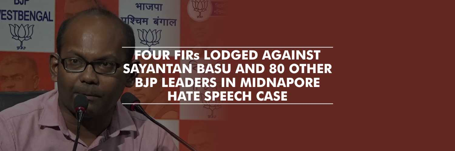 Four FIRs lodged against Sayantan Basu and 80 other BJP leaders in Midnapore Hate Speech Case