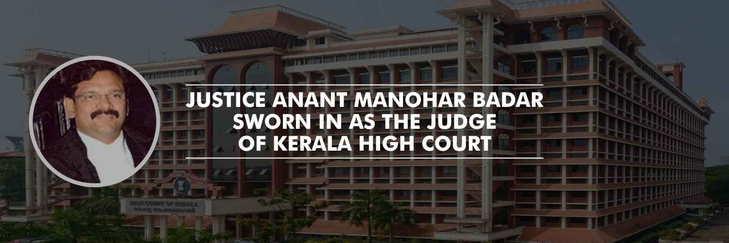 Justice Anant Manohar Badar sworn in as the Judge of Kerala High Court