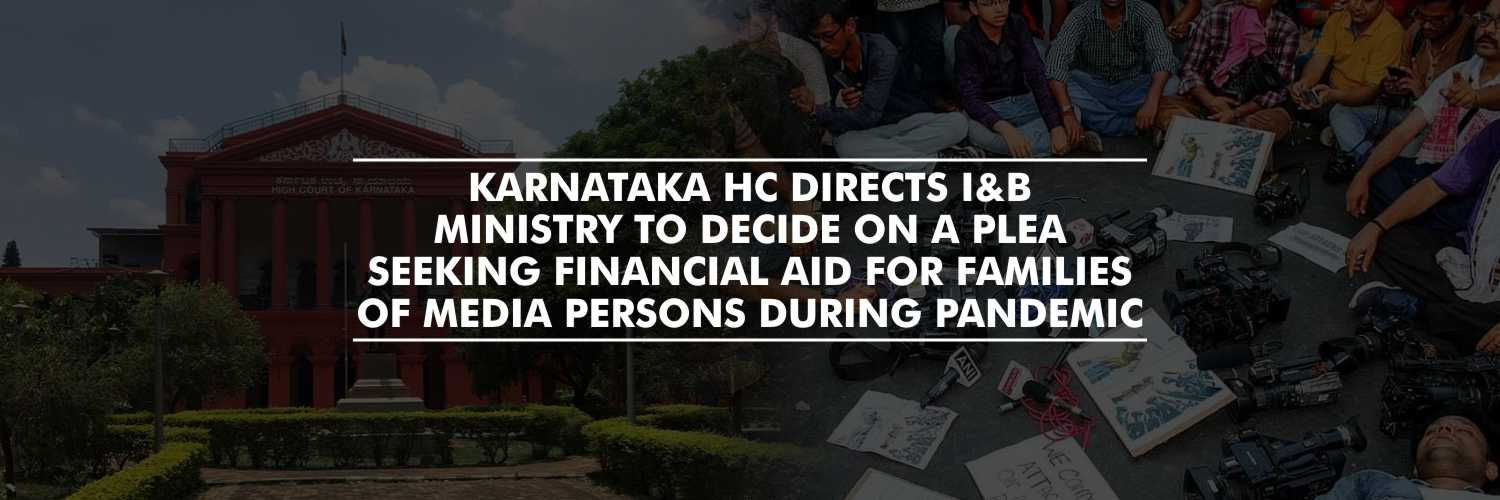 Karnataka HC directs I&B Ministry to decide on plea seeking financial aid for families of media persons during pandemic