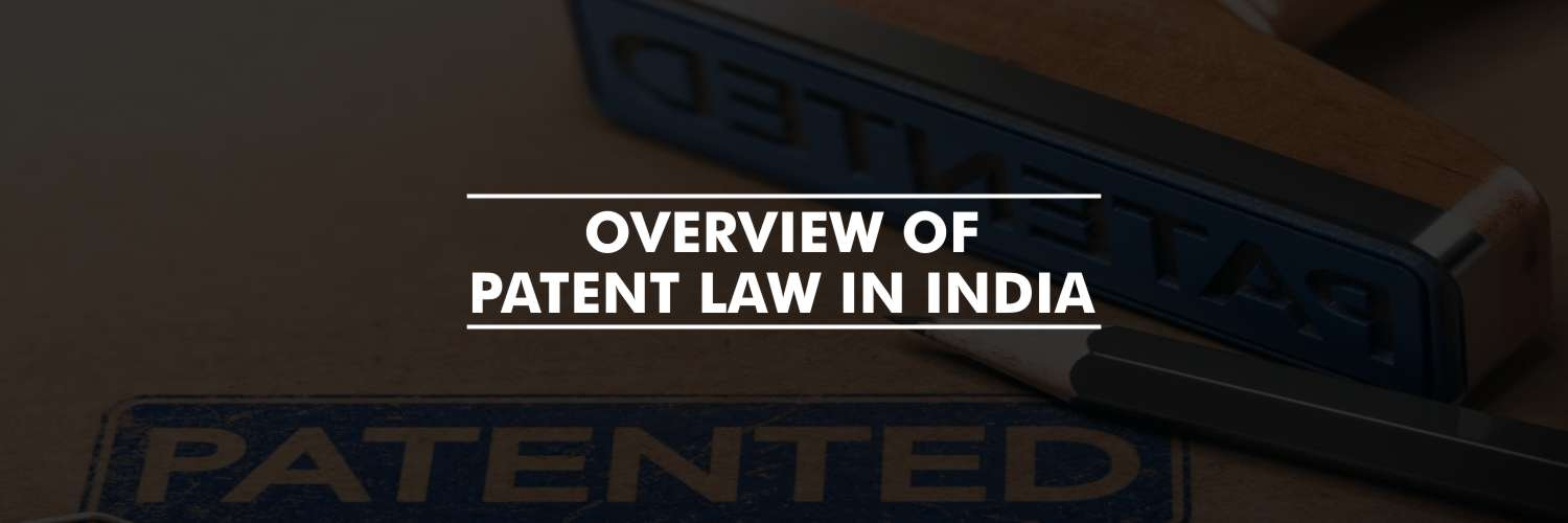 Overview of Patent Law in India