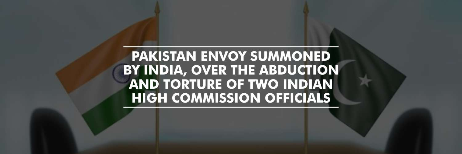 Pakistan Envoy Summoned by India, Over the Abduction and Torture of Two Indian High Commission Officials