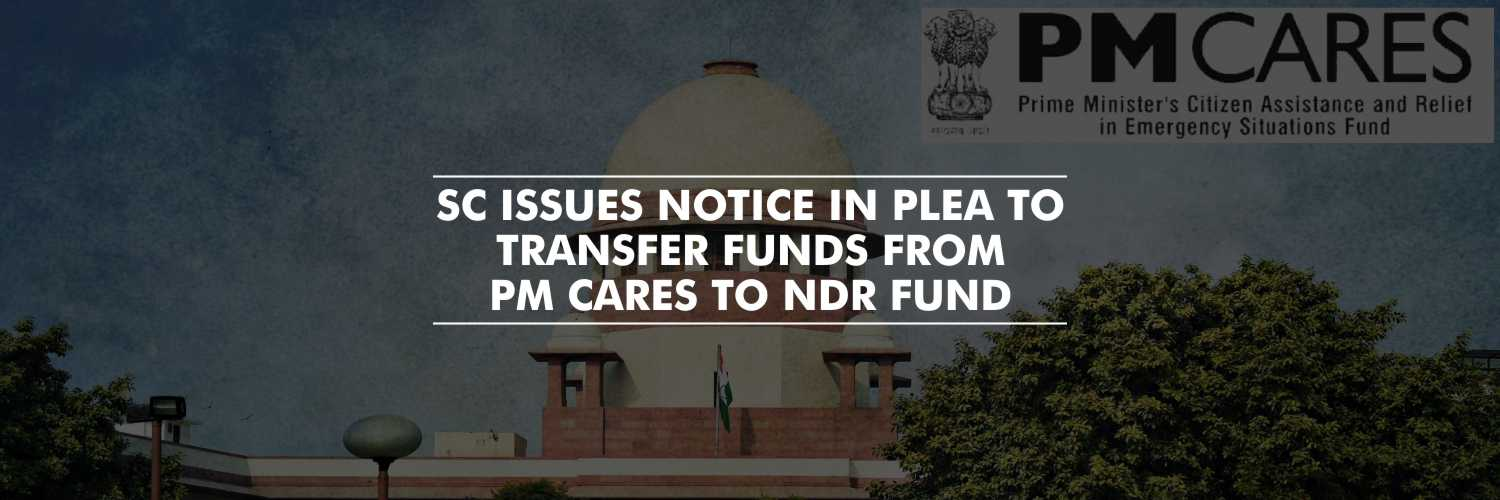 SC Issues Notice in Plea to Transfer Funds From PM CARES to NDR Fund