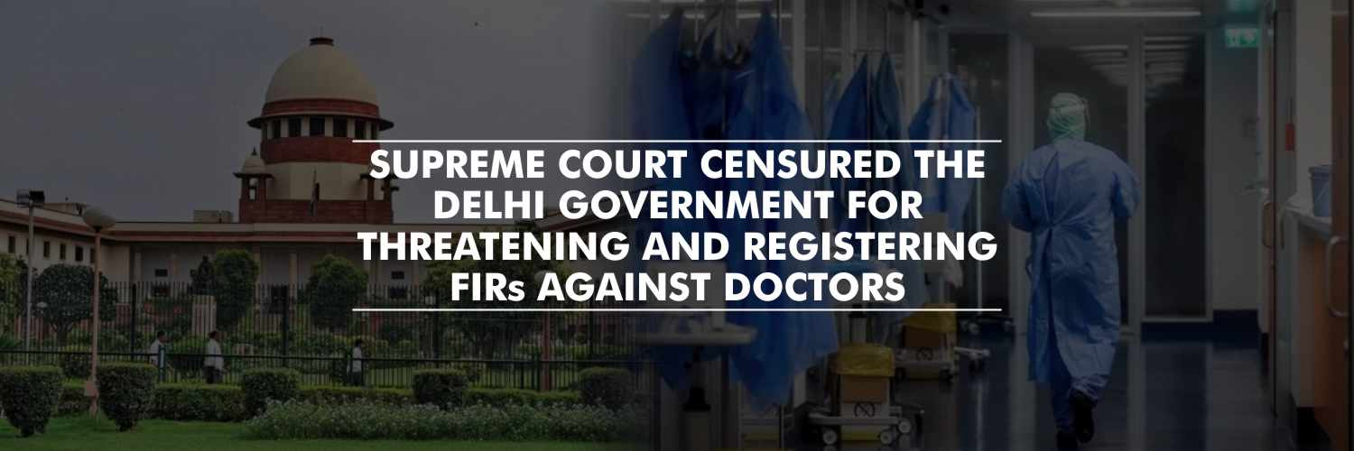 Supreme Court Censured the Delhi Government for Threatening and Registering FIRs Against Doctors