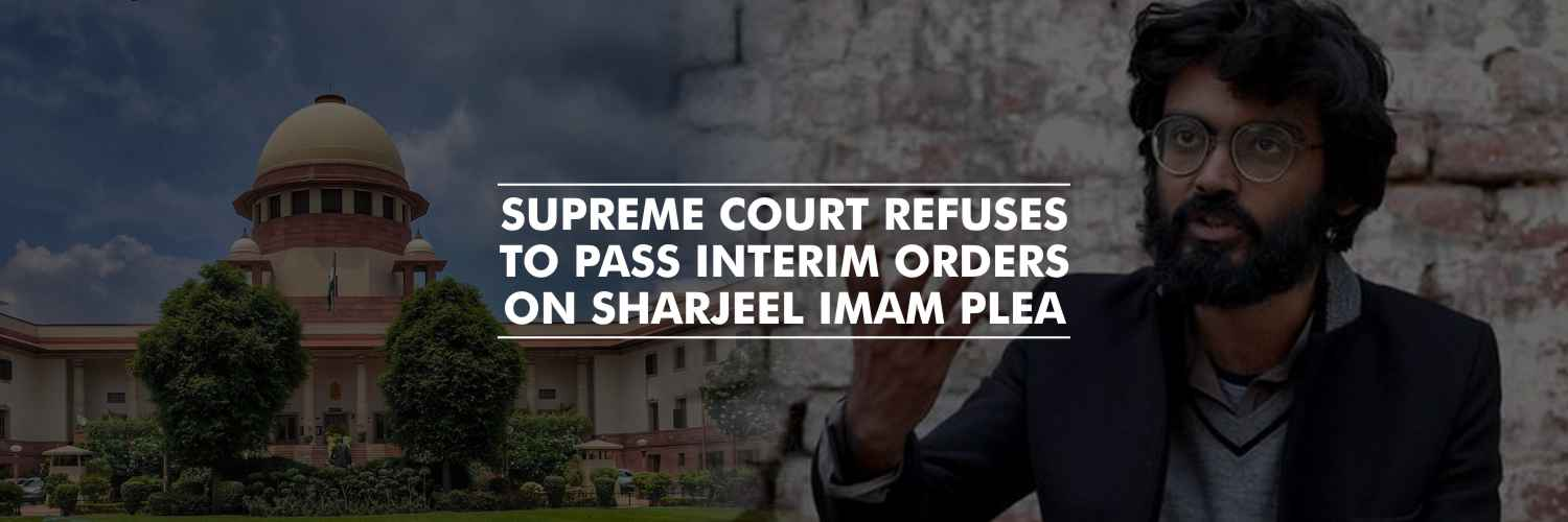 Supreme Court refuses to pass interim orders on Sharjeel Imam plea