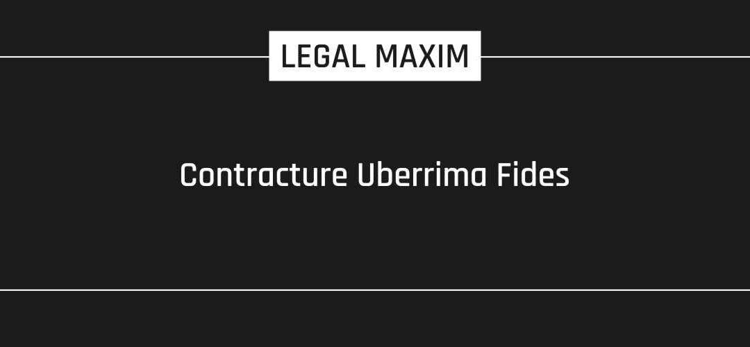 Contracture Uberrima Fides