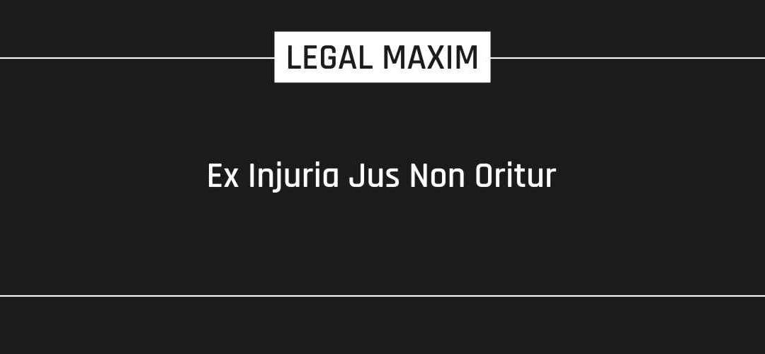 Ex Injuria Jus Non Oritur