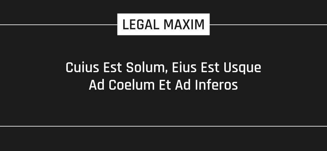 Cuius Est Solum, Eius Est Usque Ad Coelum Et Ad Inferos