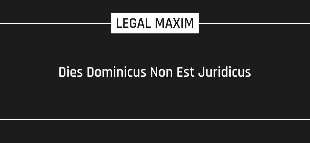 Dies Dominicus Non Est Juridicus