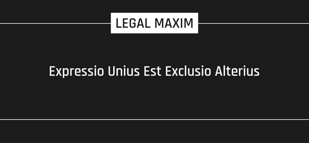 Expressio Unius Est Exclusio Alterius