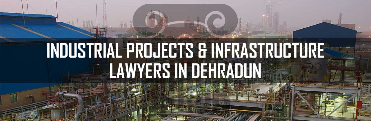 INDUSTRIAL-PROJECTS-&-INFRASTRUCTURE-LAWYERS-IN-DEHRADUN